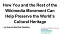 How You and the Rest of the Wikimedia Movement Can Help Preserve the World's Cultural Heritage, Wikimania 2016.pdf
