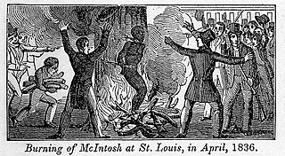 Burning of Francis McIntosh Lynching of a mulatto boatman in St. Louis, Missouri in 1836