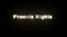 """Phoenix Nights"" in white lettering on a black background"