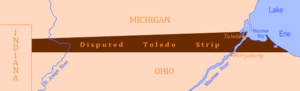 Toledo War - The portion of the Michigan Territory claimed by the State of Ohio known as the Toledo Strip