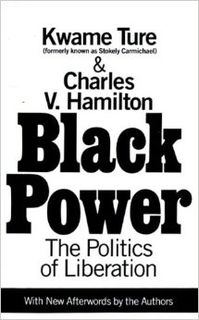 <i>Black Power: The Politics of Liberation</i> 1967 book co-authored by Stokely Carmichael (Kwame Ture) and Charles V. Hamilton