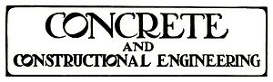 Concrete and Constructional Engineering - The title of the magazine as it appeared in 1911.