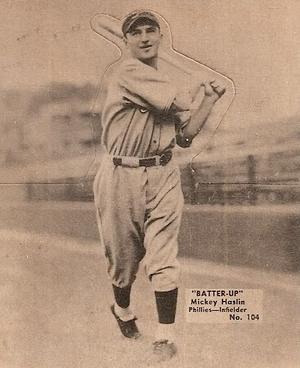 Mickey Haslin - Haslin signed with the Philadelphia Phillies at the end of the 1933 season after being discovered by scout Patsy O'Rourke at a semi-professional baseball game in Stroudsburg, Pennsylvania.