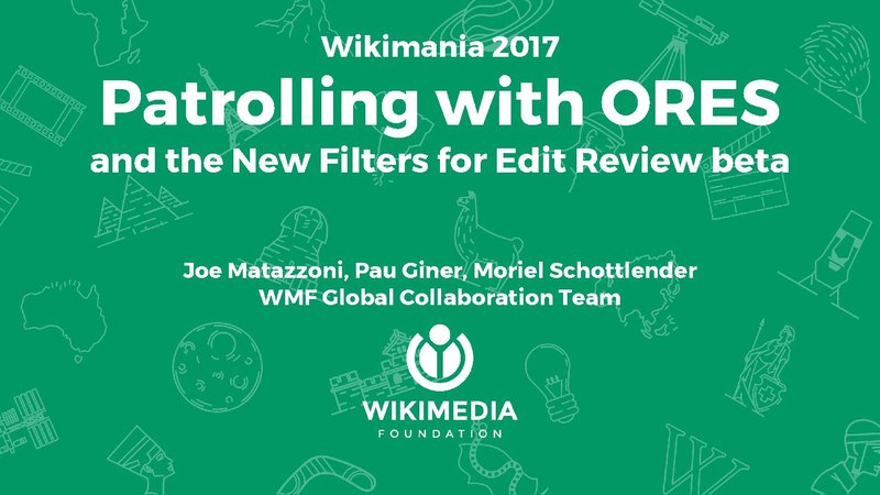 File:Patrolling with ORES, Slides, Wikimania 2017.pdf