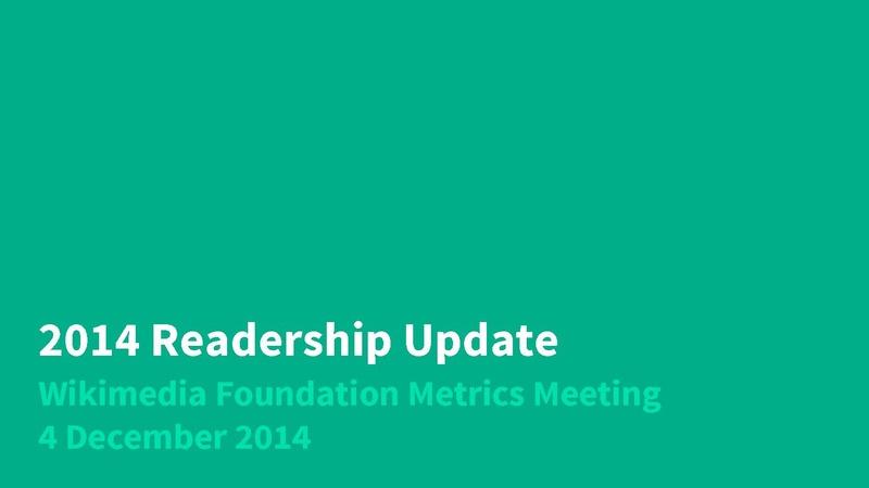 File:2014 Readership Update, WMF Metrics Meeting, December.pdf