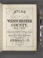 Atlas of Westchester County. New York. Volume One. From Actual surveys and Official plans by George W. and Walter and Bromley civil engineers. Published by G. W. Bromley and Co., 147 N. Fifth St., NYPL2055644.tiff