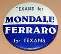 Vintage Walter Mondale & Geraldine Ferraro 1984 Presidential Campaign Pinback Button, Texans For Mondale-Ferraro (21923195675).jpg