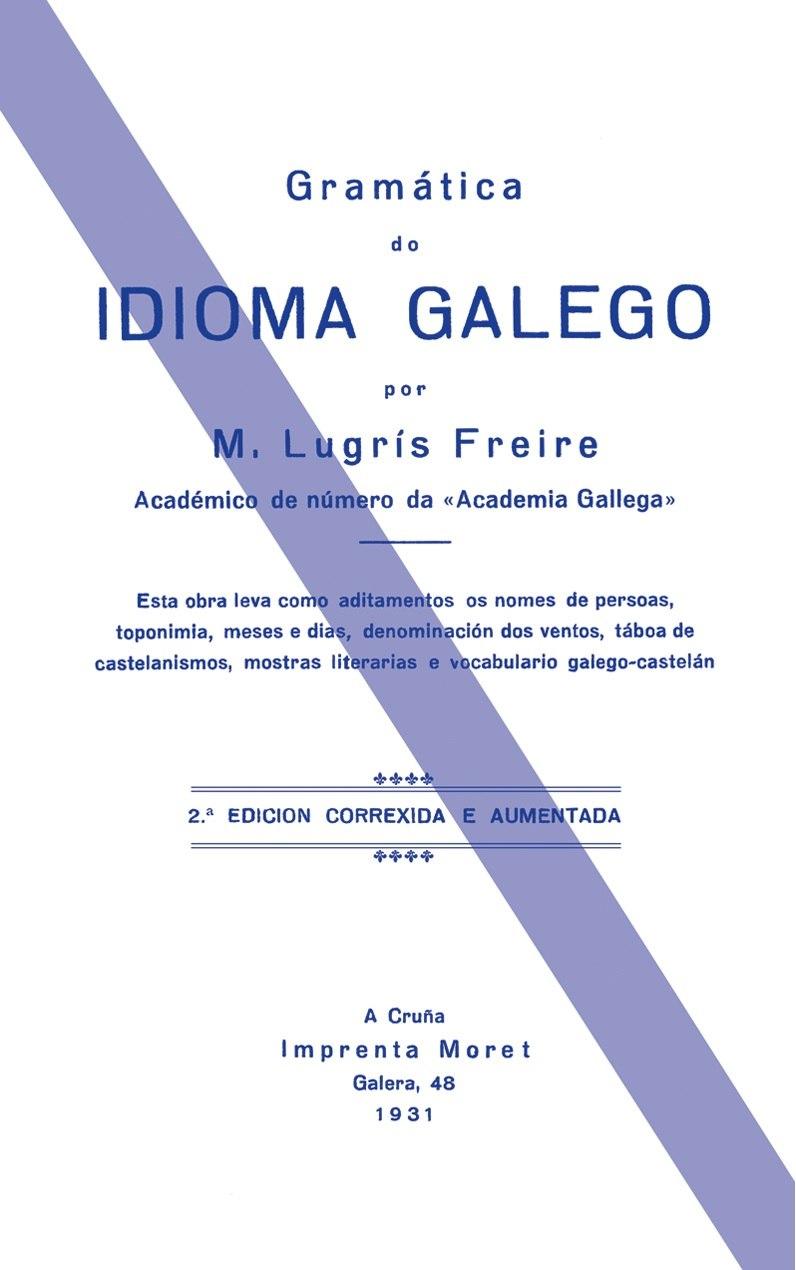 Gramática do idioma galego, 2ª ed., A Cruña, Imprenta Moret, 1931.