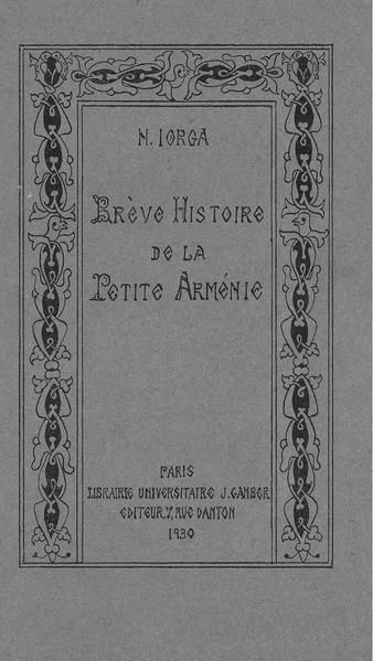 File:Nicolae Iorga - Brève histoire de la Petite Arménie - L'Arménie Cilicienne - Conférences et récit historique.pdf