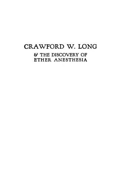 crawford long discovery of anesthesia Book about the discoverer of ether anesthesia, crawford w long, surgeon in georgia and graduate of the university of pennsylvania school of medicine.