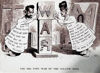 "Yellow journalism - ""Yellow journalism"" cartoon about Spanish–American War of 1898 (Independence Seaport Museum). The newspaper publishers Joseph Pulitzer and William Randolph Hearst are both attired as the Yellow Kid comics character of the time, and are competitively claiming ownership of the war."