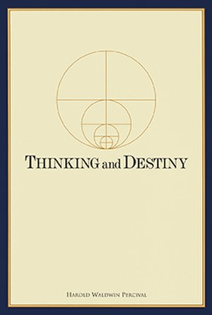 Thinking and Destiny - by Harold W. Percival