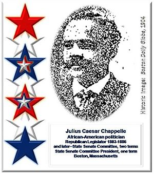 Julius Caesar Chappelle - Julius Caesar Chappelle (1852-1904) was known as a popular and effective African-American politician who served in public office at the State House in Boston, Massachusetts from 1883 to 1891.  Hon. Chappelle was regarded as a champion of civil rights and was reelected and reappointed to political positions several times.