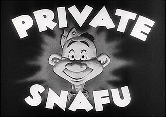 SNAFU - Private Snafu was a series of instructional cartoons devised by Frank Capra and produced by Warner Brothers animators such as Chuck Jones for the US Army during WW2.