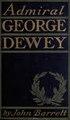 Admiral George Dewey; (IA admiralgeorgedewey00barriala).pdf