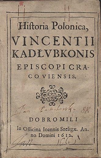 Chronica seu originale regum et principum Poloniae - Historia Polonica, Vincenti Kadłubkonis Episcopi Cracoviensis, 1612