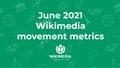 June 2021 Wikimedia movement metrics.pdf