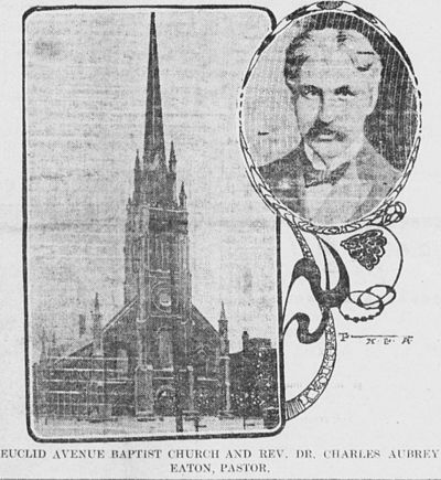 The Euclid Avenue Baptist Church and its pastor, the Rev. Dr. Charles Aubrey Eaton in 1904. Euclid Avenue Baptist Church and Charles Aubrey Eaton, pastor.jpg