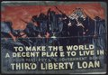 """To make the World A Decent Place to Live in. Do your part- Buy U.S. Government Bonds. Third Liberty Loan."" - NARA - 512675.tif"