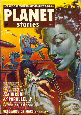 "Theodore Sturgeon - Sturgeon's novella ""The Incubi of Parallel X"" was the cover story in the September 1951 Planet Stories"
