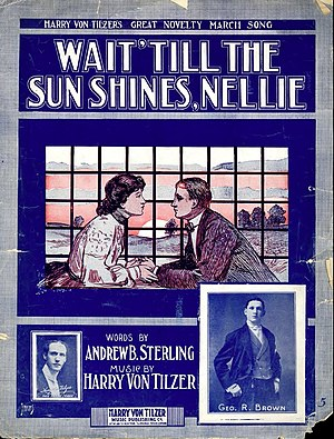 Wait 'Till the Sun Shines, Nellie - 1905 sheet music cover with insert photos of songwriter Harry Von Tilzer and of singer Geo. R. Brown.