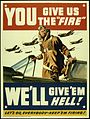 """YOU GIVE US THE 'FIRE' WE'LL GIVE'EM HELL - NARA - 516224.jpg"