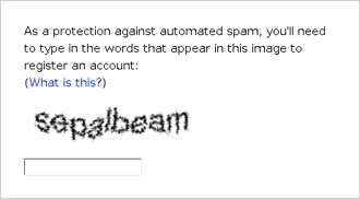 CAPTCHA - Many websites require typing a CAPTCHA when creating an account to prevent spam
