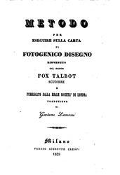 William Henry Fox Talbot: Metodo per eseguire sulla carta il fotogenico disegno rinvenuto dal signor Fox Talbot scudiere e pubblicato dalla Reale società di Londra