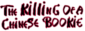 The Killing of a Chinese Bookie (spooky logo).png