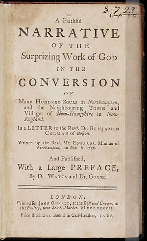 Evangelicalism - Jonathan Edwards' account of the revival in Northampton was published in 1737 as A Faithful Narrative of the Surprising Work of God in the Conversion of Many Hundred Souls in Northampton