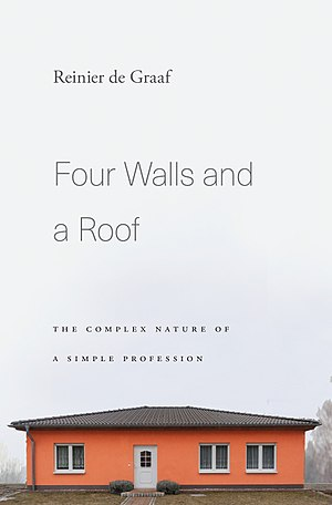 Reinier de Graaf (architect) - cover of Four Walls and a Roof, the Coplex Nature of a Simple Profession © Harvard University Press