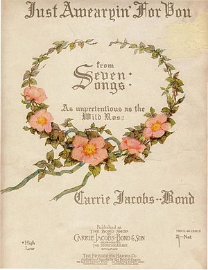 "Carrie Jacobs-Bond - Front cover of ""Just Awearyin' for You"" (1901), with Jacobs-Bond's artwork, watercolors of the wild rose"