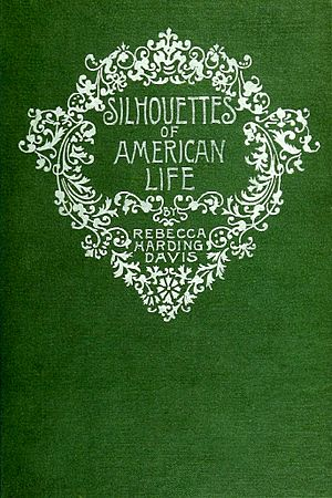 Rebecca Harding Davis - First edition cover of Silhouettes of American Life, 1892.