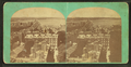 View from the state house, from Robert N. Dennis collection of stereoscopic views.png