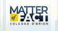 """""""Matter of Fact with Soledad O'Brien"""".jpg"""