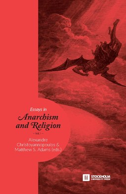 Essays in Anarchism and Religion (edited by Matthew Adams and Alexandre Christoyannopoulos, 2017) Essays in Anarchism and Religion.pdf