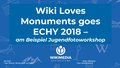 Wiki Loves Monuments goes ECHY 2018, WikiCon2018.pdf