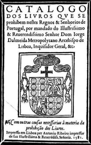 Censorship in Portugal - Catalog of the books which are forbidden in this Kingdoms and Lordships of Portugal. 1581