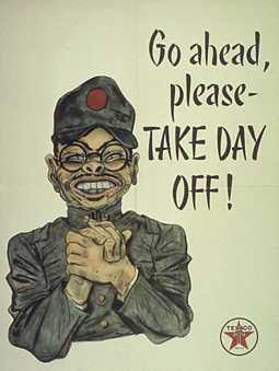 A US Office for War Information poster uses stereotyped imagery to encourage Americans to work hard to contribute to the war effort AntiJapanesePropagandaTakeDayOff.png