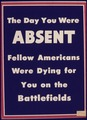 The Day You Were Absent fellow Americans were Dying for You on the Battlefields - NARA - 534672.tif