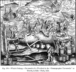 "History of whaling - Whale-Fishing. Facsimile of a Woodcut in the ""Cosmographie Universelle"" of Thevet, in folio: Paris, 1574."