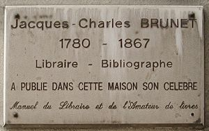 Jacques Charles Brunet - A plaque on Rue Git-le-Coeur in the 6th arrondissement of Paris (next to Place St. Michel) marks the spot where Brunet composed his famous work.