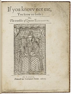 If You Know Not Me, You Know Nobody - Title page of If you Know Not Me, You Know No Bodie; Or, The troubles of Queene Elizabeth. London: Printed for Nathaniel Butter, 1605.  Folger Shelfmark STC 13328