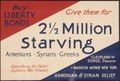 """Buy Liberty Bonds. Give them 2 1-2 million starving Armenians, Syrians, and Greeks. Every Penny for Relief, Expenses... - NARA - 512728.tif"