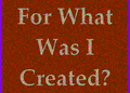 For What Was I Created?.png
