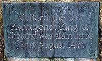 "Rectangular plaque containing ""Richard the last Plantagenet King of England was slain here 22nd August 1485"""