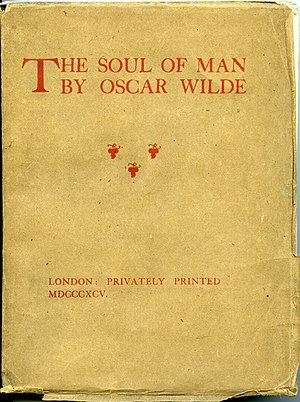 "The Soul of Man under Socialism - 1895 book edition under the truncated title ""The Soul of Man,"" ""privately printed"" in 50 copies at Chiswick Press, 30 May 1895, five days after Wilde's conviction for gross indecency."