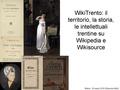WikiTrento il territorio, la storia, le intellettuali trentine su Wikipedia e Wikisource.pdf