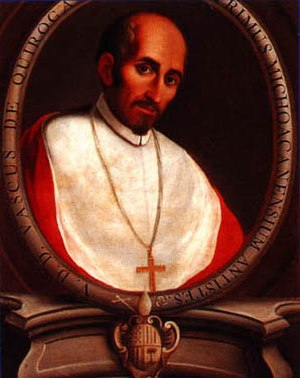 Vasco de Quiroga - Vasco de Quiroga, member of the second Audiencia and first bishop of Michoacán