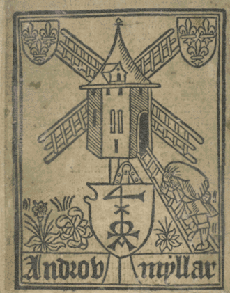 Chepman and Myllar Press -  The device of Androw Myllar from the chapbook of 'The Porteous of Nobleness' in the 'Chepman and Myllar prints'. The windmill is apparently a pun on his surname. (National Library of Scotland).